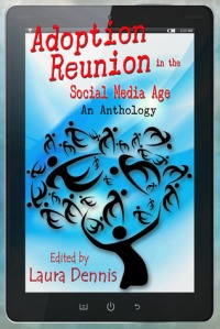 Adoption Reunion in the Social Media Age: An Anthology (on Amazon now)