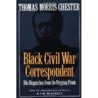 Thomas Morris Chester : The Lone Black Reporter of the Civil War