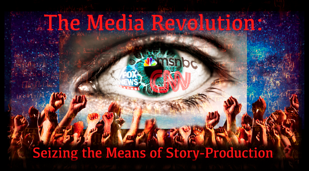 The Media Revolution: Seizing the Means of Story-Production!